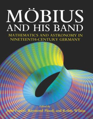 Mobius and His Band: Mathematics and Astronomy in Nineteenth-Century Germany - John Fauvel - Hardcover