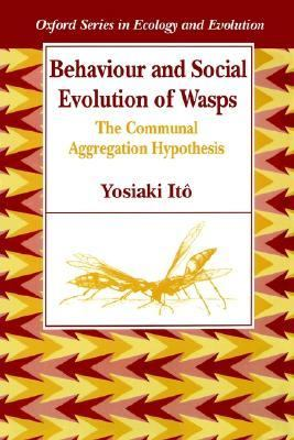 Behaviour and Social Evolution of Wasps The Communal Aggregation Hypothesis