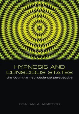 Hypnosis and Conscious States The Cognitive Neuroscience Perspective