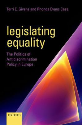 Legislating Equality : The Politics of Antidiscrimination Policy in Europe