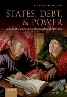 States, Debt, and Power : 'Saints' and 'Sinners' in European History and Integration