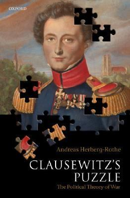 Clausewitz's Puzzle The Political Theory of War