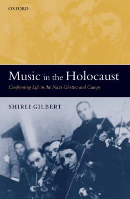 Music in the Holocaust Confronting Life in the Nazi Ghettos And Camps