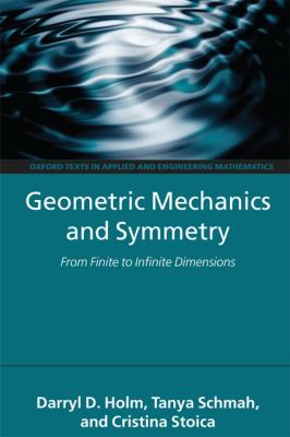 Geometric Mechanics and Symmetry: From Finite to Infinite Dimensions (Oxford Texts in Applied and Engineering Mathematics)
