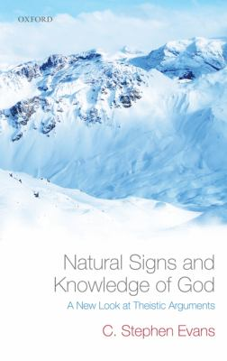 Natural Signs and Knowledge of God : A New Look at Theistic Arguments