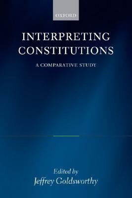 Interpreting Constitutions A Comparative Study
