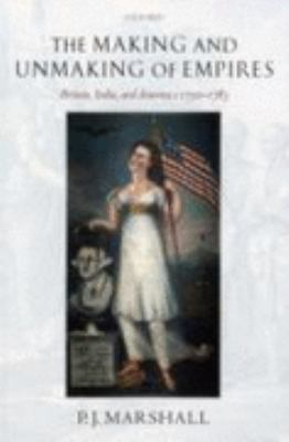 Making and Unmaking of Empires Britain, India, and America C.1750-1783