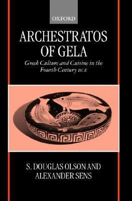 Archestratos of Gela Greek Culture and Cuisine in the Fourth Century Bce  Test, Translation, and Commentary