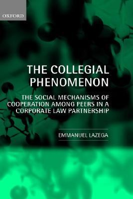 Collegial Phenomenon The Social Mechanisms of Cooperation Among Peers in a Corporate Law Partnership