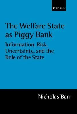 Welfare State As Piggy Bank Information, Risk, Uncertainty, and the Role of the State