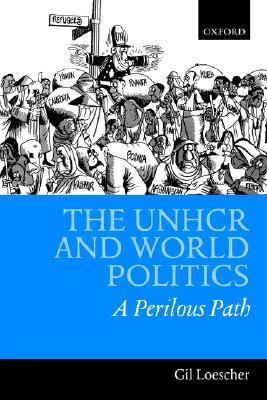 Unhcr and World Politics A Perilous Path
