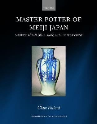 Master Potter of Meiji Japan Makuzu Kozan (1842-1916) and His Workshop