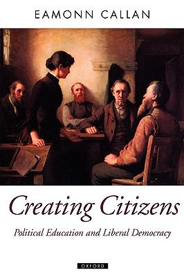 Creating Citizens Political Education and Liberal Democracy