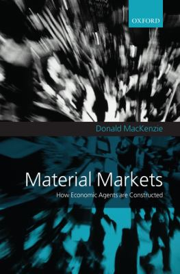Material Markets: How Economic Agents Are Constructed - MacKenzie, Donald, MacKenzie, Donald A. pdf epub