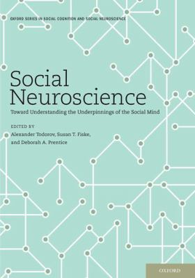 Social Neuroscience: Toward Understanding the Underpinnings of the Social Mind (Social Cognition and Social Neuroscience)