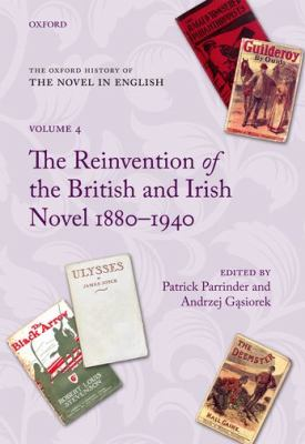 Oxford History of the Novel in English : Volume 4: the Reinvention of the British and Irish Novel 1880-1940