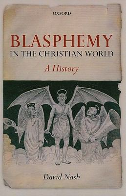 Blasphemy in the Christian World : A History