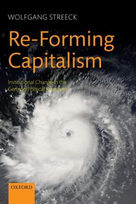 Re-Forming Capitalism: Institutional Change in the German Political Economy - Streeck, Wolfgang pdf epub