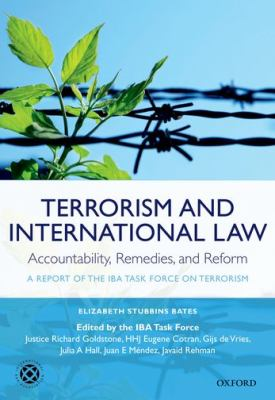 Terrorism and International Law: Accountability, Remedies, and Reform : A Report of the IBA Task Force on Terrorism