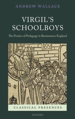 Virgil's Schoolboys: The Poetics of Pedagogy in Renaissance England (Classical Presences)