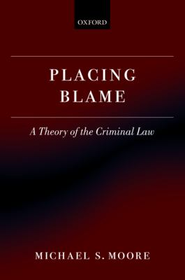 Placing Blame : A Theory of the Criminal Law