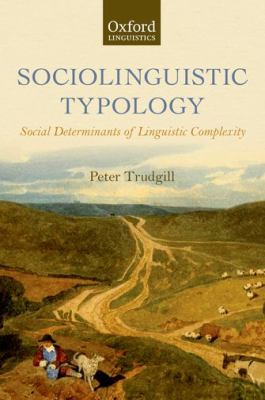 Sociolinguistic Typology : Social Determinants of Linguistic Complexity