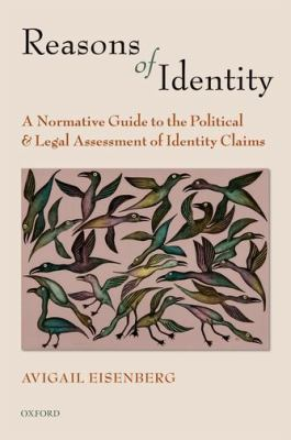 Reasons of Identity : A Normative Guide to the Political and Legal Assessment of Identity Claims