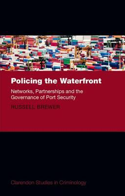 Policing the Waterfront : Networks, Partnerships and the Governance of Port Security