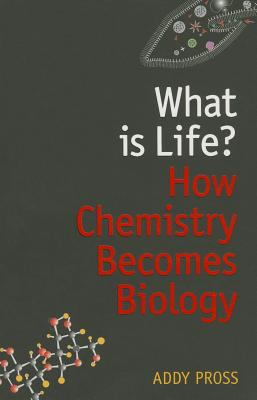 What Is Life? : How Chemistry Becomes Biology
