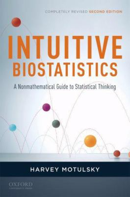 Intuitive Biostatistics: a Nonmathematical Guide to Statistical Thinking, 2nd Revised Edition
