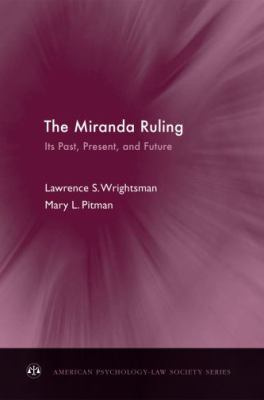 The Miranda Ruling: Its Past, Present, and Future (American Psychology-Law Society Series)