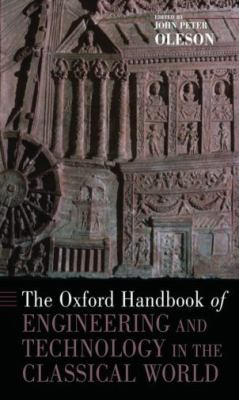 The Oxford Handbook of Engineering and Technology in the Classical World (Oxford Handbooks)