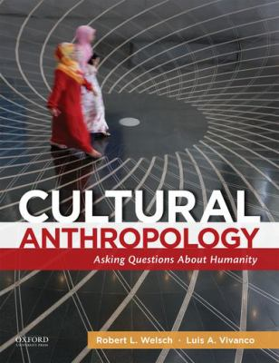 Cultural Anthropology : Asking Questions about Humanity