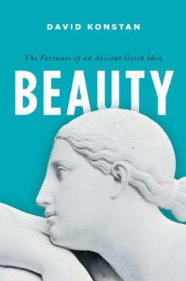 Beauty : The Fortunes of an Ancient Greek Idea