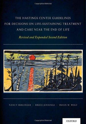 The Hastings Center Guidelines for Decisions on Life-Sustaining Treatment and Care Near the End of Life: Revised and Expanded Second Edition