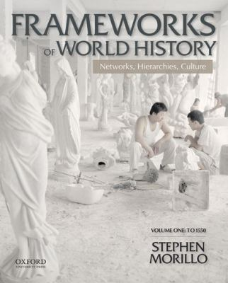 Frameworks of World History, Volume I: To 1550 : Networks, Hierarchies, Culture