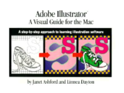 Adobe Illustrator: A Visual Guide to the MacIntosh: A Step-by-Step Approach to Learning Illustration Software - Janet Ashford - Paperback