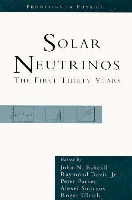Solar Neutrinos: The First Thirty Years - John N. Bahcall - Hardcover