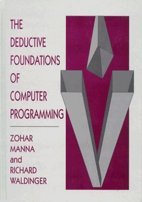 "Deductive Foundations of Computer Programming A One-Volume Version of ""the Logical Basis for Computer Programming"""