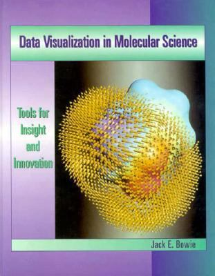 Data Visualization in Molecular Science: Tools for Insight and Innovation - Jack E. Bowie - Hardcover