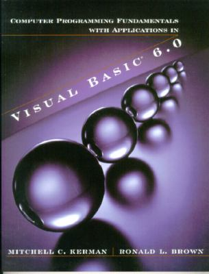 Computer Programming Fundamentals With Applications in Visual Basic 6.0