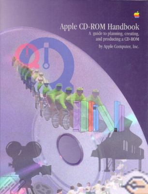 Apple CD-ROM Handbook: A Guide to Planning, Creating, and Producing a CD-ROM