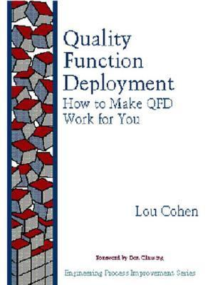 Quality Function Deployment How to Make Qfd Work for You
