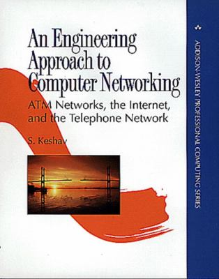 Engineering Approach to Computer Networking Atm Networks, the Internet, and the Telephone Network
