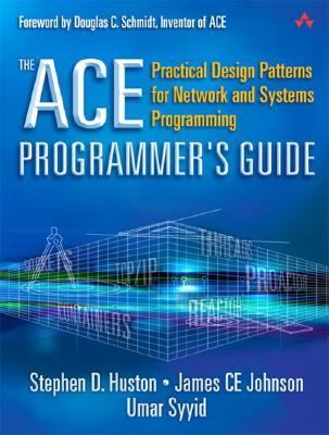 Ace Programmer's Guide Practical Design Patterns for Network and Systems Programming