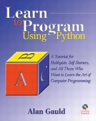 Learn to Program Using Python A Tutorial for Hobbyists, Self-Starters, and All Who Want to Learn the Art of Computer Programming