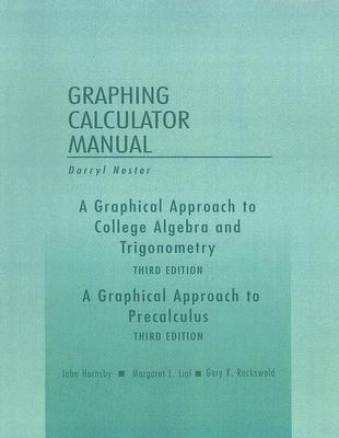 Graphical Approach to College Algebra and Trigonometry/a Graphical Approach to Precalculus, Graphing Calculator Manual