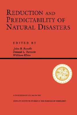"Reduction and Predictability of Natural Disasters Proceedings of the Workshop ""Reduction and Predictability of Natural Disasters"" Held January 5-9, 1994 in Santa Fe, New Mexico"