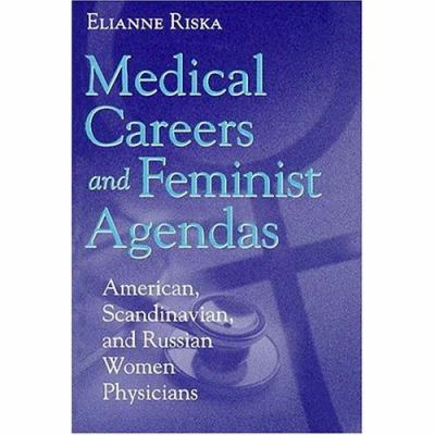 Medical Careers and Feminist Agendas American, Scandinavian, and Russian Women Physicians