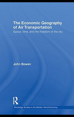 Economic Geography of Air Transportation : Space, Time, and the Freedom of the Sky